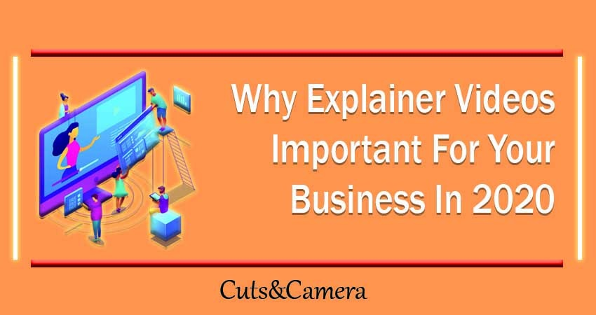 Why Explainer Videos Important For Your Business In 2020